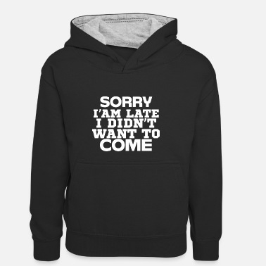 I'm Sorry I'm Late I Didn't Want To Come - Kids' Contrast Hoodie