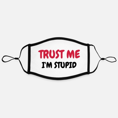 Stupid Trust me I'm stupid - Humor - Funny - Joke - Contrast mask, adjustable (large)