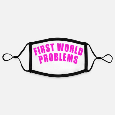First World Problems FIRST WORLD PROBLEMS GIFT LUXURY PROBLEM LUXURY - Contrast mask, adjustable (small)