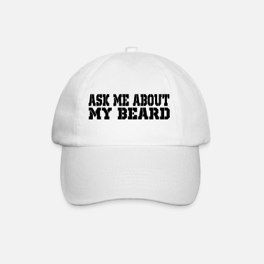About ask me about my beard - Baseball Cap