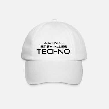 In the end everything is techno anyway - Baseball Cap