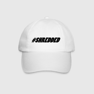 #Shredded - Baseball Cap