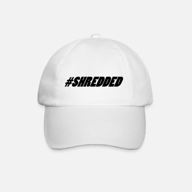 Shredded #Shredded - Baseball Cap