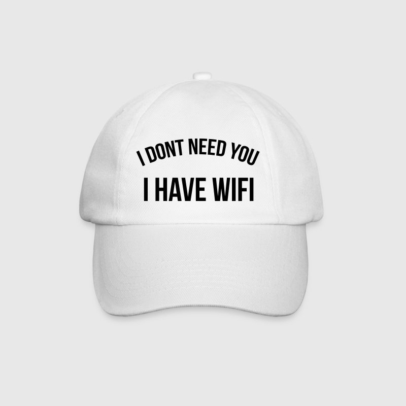 I don't need you I have wifi - Baseballcap
