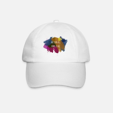 We can all have it all - Baseball Cap