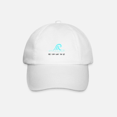Ride every wave you get - Baseball Cap