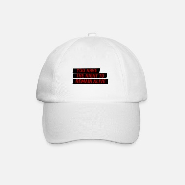 Alive You have the right to remain alive - Baseball Cap