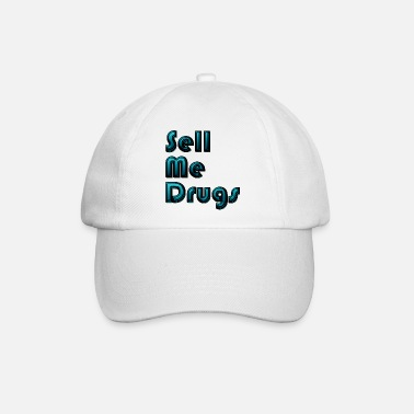 sell me drugs - Baseball Cap