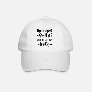 Quotes Life is short, smile, while you still have teeth - Baseball Cap