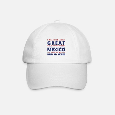 Or I WILL BUILD A GREAT Great Wall... - Casquette baseball