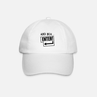 Key Button and now… ENTER! - Baseball Cap