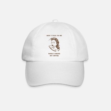 Hot Don`t talk to me while I drink my coffee - Baseball Cap