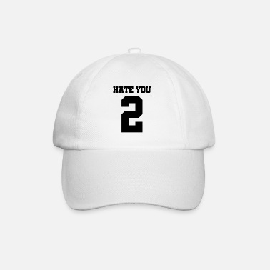 I Hate You Hate you 2 - I hate you too - Baseball Cap