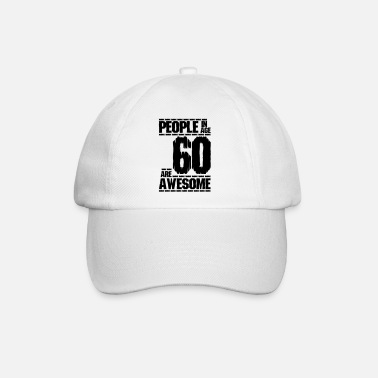 Age PEOPLE IN AGE 60 ARE AWESOME - Baseball Cap