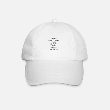 Know They Don't Know That We Know They Know - Baseball Cap
