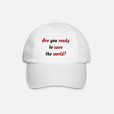 Are you ready to save the world? - Baseball Cap