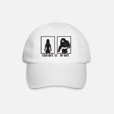 Wife Comparison: Your Wife vs. My Wife - Baseball Cap