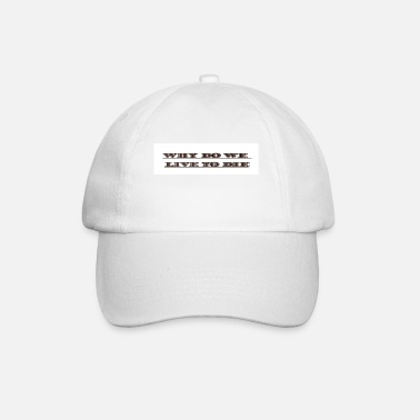 Live Why do we live to die - Baseball Cap