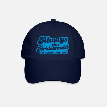 Always always the bridesmaid and ALWAYS AWESOME! - Baseball Cap