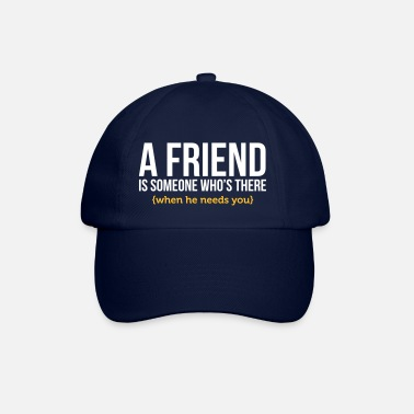 Girlfriend A Friend Is Always There When He Needs You! - Baseball Cap