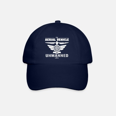 Unmanned Aerial Vehicle My aerial vehicle is unmanned - Baseball Cap