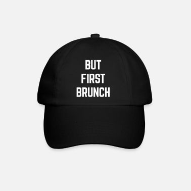 Quotes But First Brunch Funny Quote - Baseball Cap