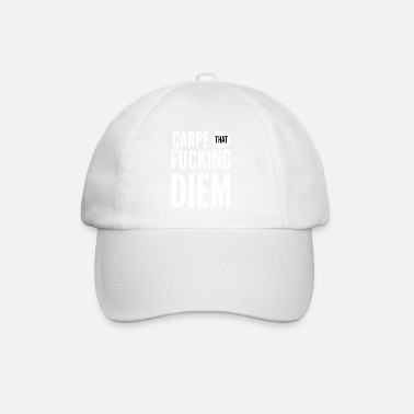 Carpe Diem Carpe that fucking diem - Baseball Cap