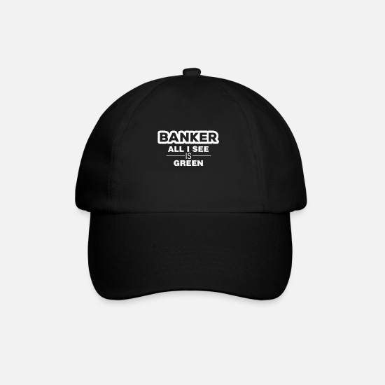 Banker Idea Gift Caps & Hats - Banker - Banker all I see is green - Baseball Cap black/black