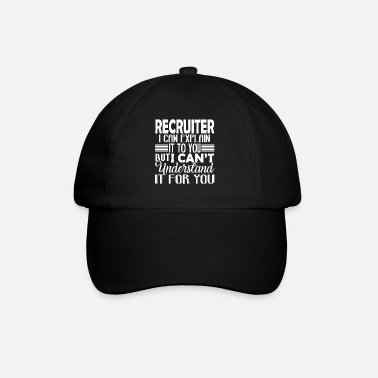 Recruiter Recruiter I Can Explain It To You - Baseball Cap
