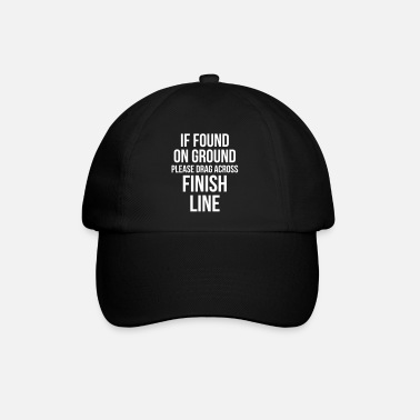 Found Drag Across Finish Line Funny Quote - Baseball Cap