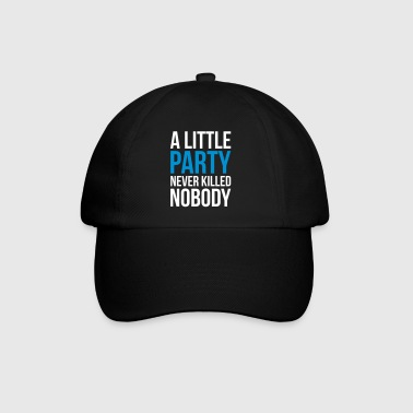A Little Party Funny Quote - Baseball Cap