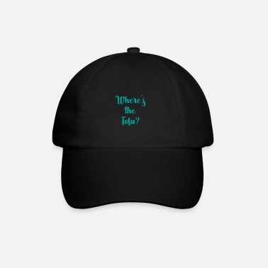 Animal Welfare Where's the tofu Vegan Gift Plants Saying - Baseball Cap