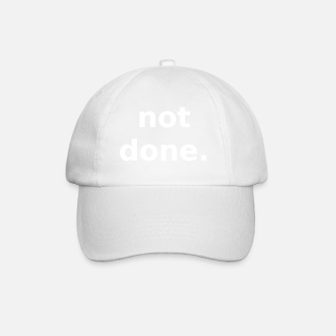 Done not done not done - Baseball Cap