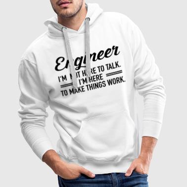 Engineer - I'm Not Here To Talk... - Sudadera con capucha premium para hombre