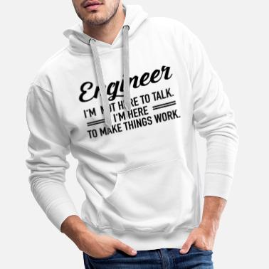 Ingeniería Mecánica Engineer - I'm Not Here To Talk... - Sudadera con capucha premium para hombre