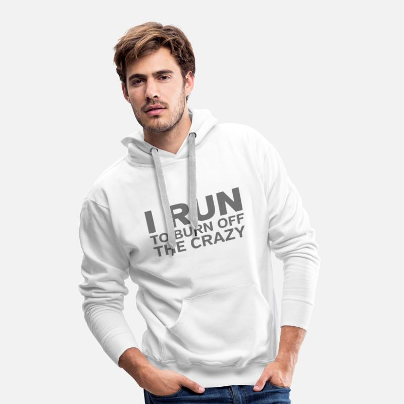Off Hoodies & Sweatshirts - I Run To Burn Off The Crazy - Men's Premium Hoodie white