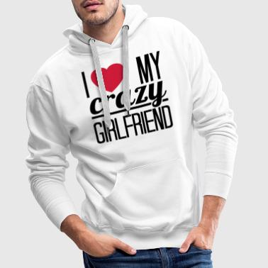 I love my crazy Girlfriend - Herre Premium hættetrøje
