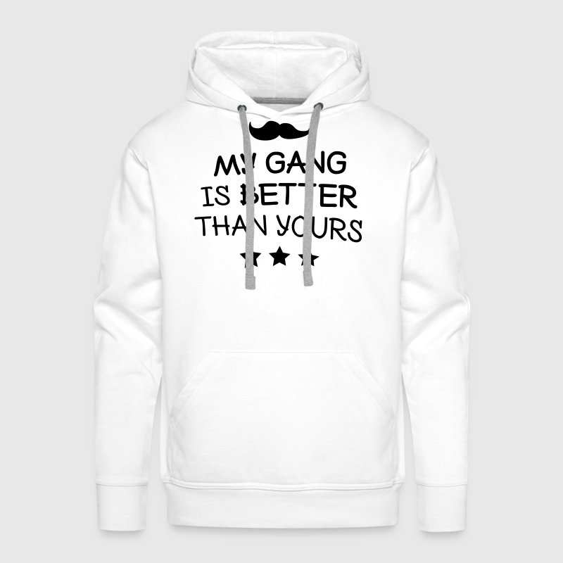 My gang is better than yours - Men's Premium Hoodie