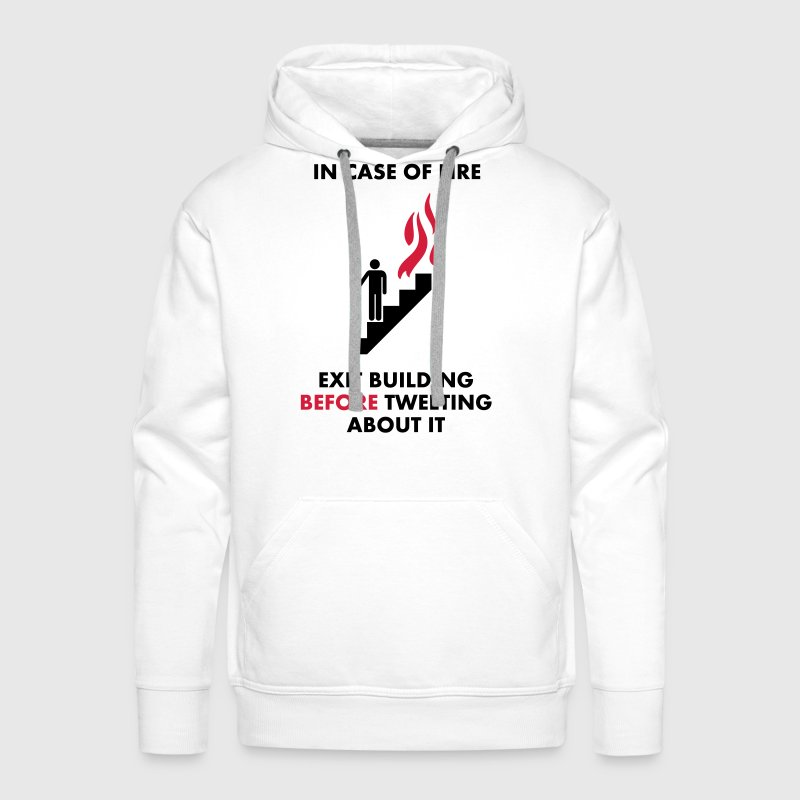 In Case of Fire, Exit Building Before Tweeting About it - Men's Premium Hoodie