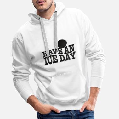 Have an ice day - Sweat-shirt à capuche Premium pour hommes