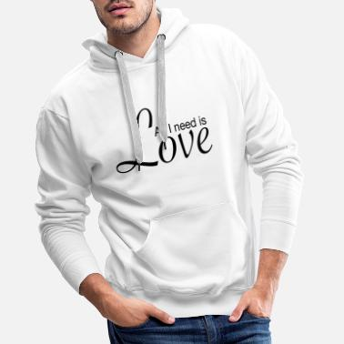 All I need is love - Men's Premium Hoodie