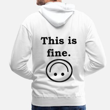 Fine This is fine. - Men's Premium Hoodie