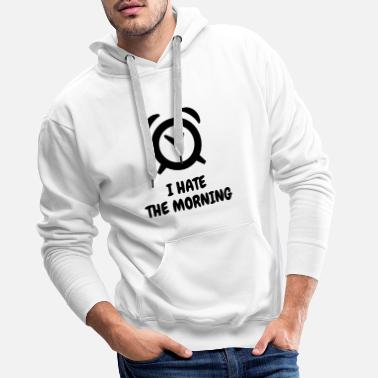 Funny Jokes I hate the morning - Humor - Funny - Joke - Friend - Men's Premium Hoodie