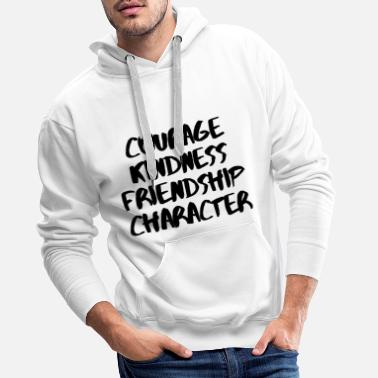 Fashion COURAGE KINDNESS FRIENDSHIP CHARACTER GIFT - Männer Premium Hoodie