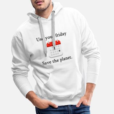 Use your friday, save the planet. - Männer Premium Hoodie