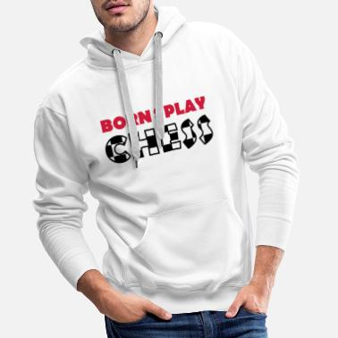 Chess Player Born to play Chess - Männer Premium Hoodie