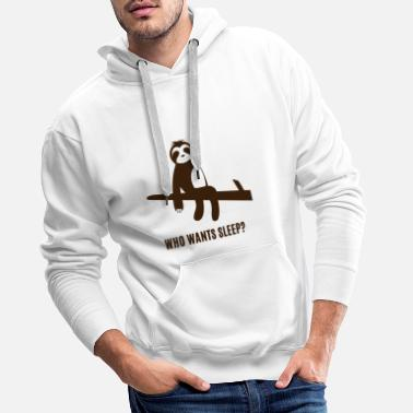 Chill Out Faultier - Sloth / Who wants sleep? - Sweat à capuche premium Homme