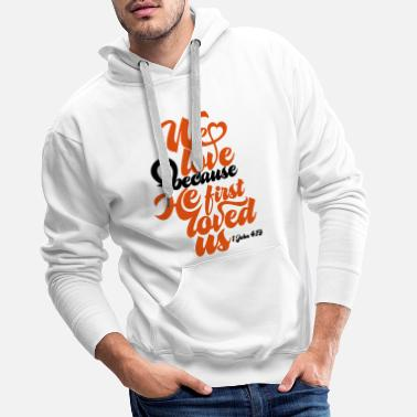 We Love Because He First Love Us, Christian - Men's Premium Hoodie