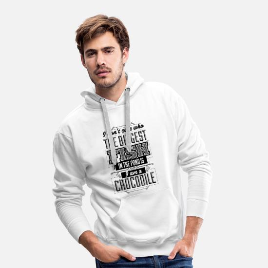 Alligator Hoodies & Sweatshirts - I don't care who the biggest fish in the pond is. - Men's Premium Hoodie white