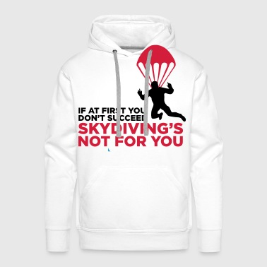 Skydiving is not for the unlucky ones. - Men's Premium Hoodie